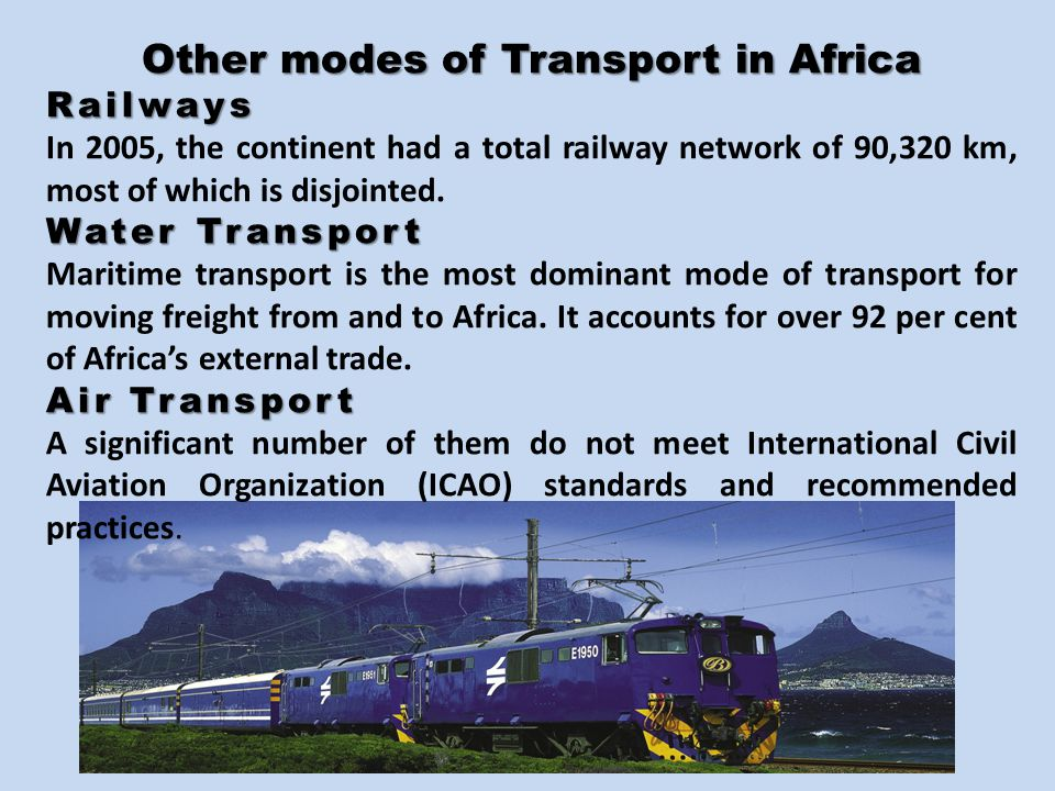 Other modes of Transport in Africa Railways In 2005, the continent had a total railway network of 90,320 km, most of which is disjointed.