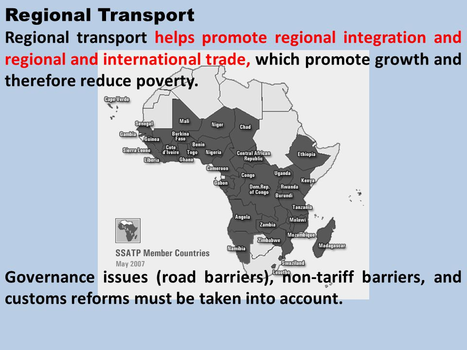 Regional Transport Regional transport helps promote regional integration and regional and international trade, which promote growth and therefore reduce poverty.