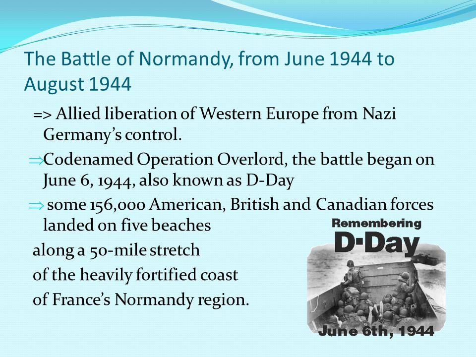 The Battle of Normandy, from June 1944 to August 1944 => Allied liberation of Western Europe from Nazi Germanys control.