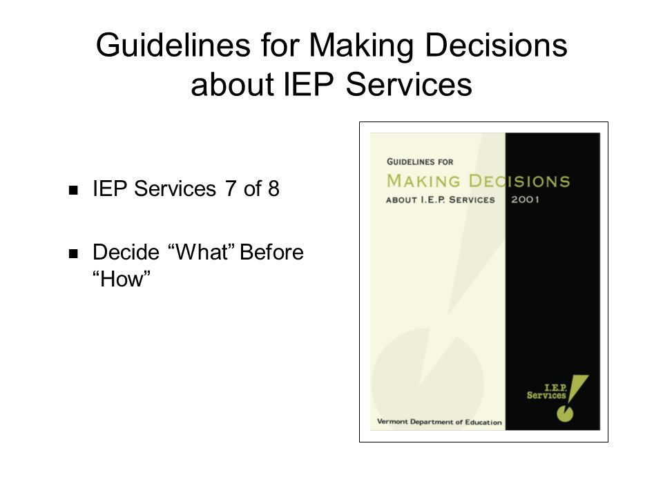 Guidelines for Making Decisions about IEP Services IEP Services 7 of 8 Decide What Before How
