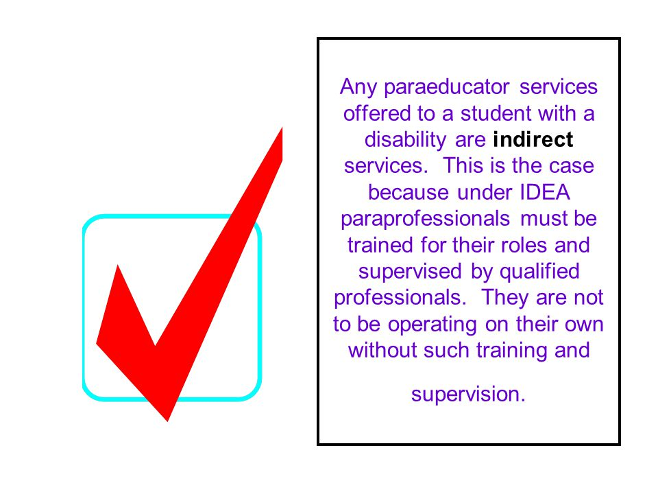 Any paraeducator services offered to a student with a disability are indirect services.