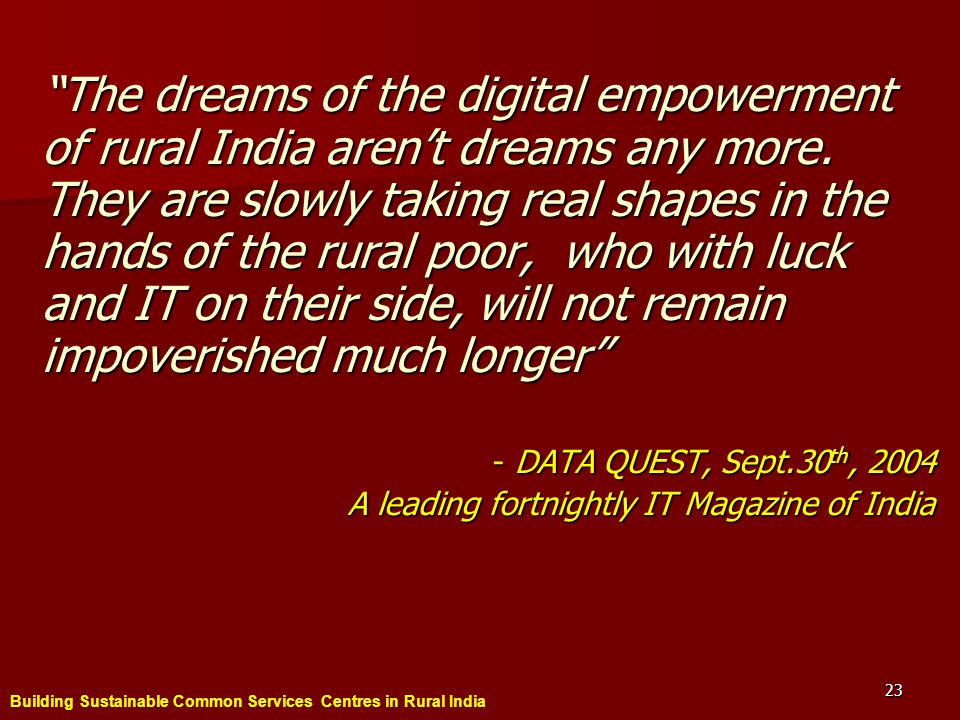 Building Sustainable Common Services Centres in Rural India 23 The dreams of the digital empowerment of rural India arent dreams any more.