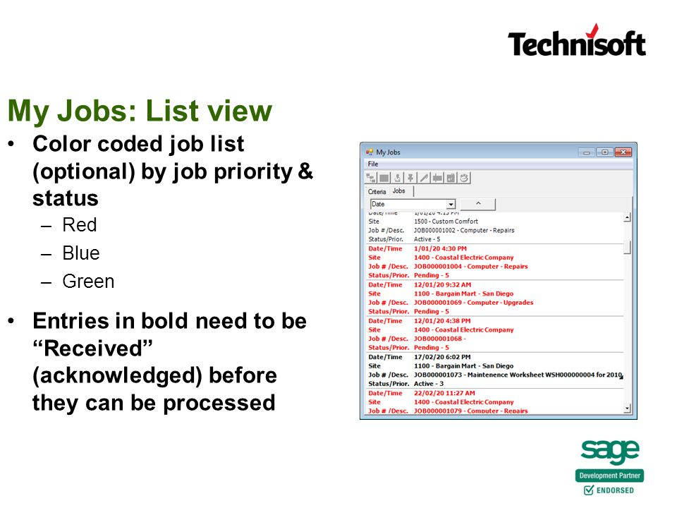 Color coded job list (optional) by job priority & status –Red –Blue –Green Entries in bold need to be Received (acknowledged) before they can be processed My Jobs: List view
