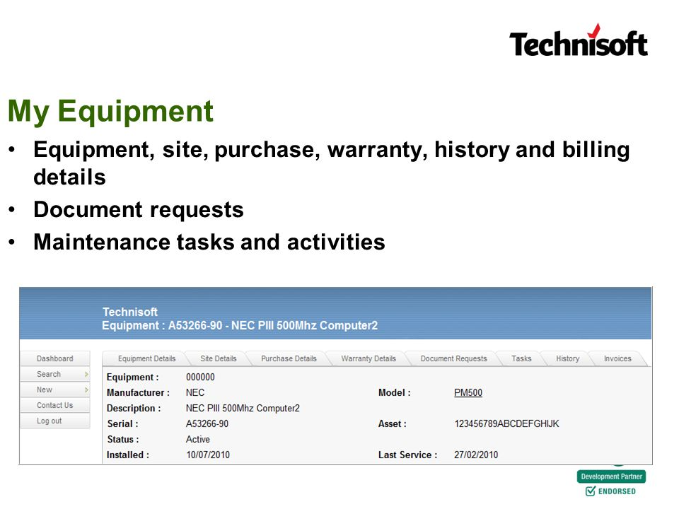 My Equipment Equipment, site, purchase, warranty, history and billing details Document requests Maintenance tasks and activities