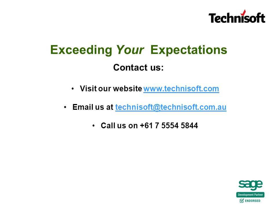 Exceeding Your Expectations Contact us: Visit our website www.technisoft.comwww.technisoft.com Email us at technisoft@technisoft.com.autechnisoft@technisoft.com.au Call us on +61 7 5554 5844