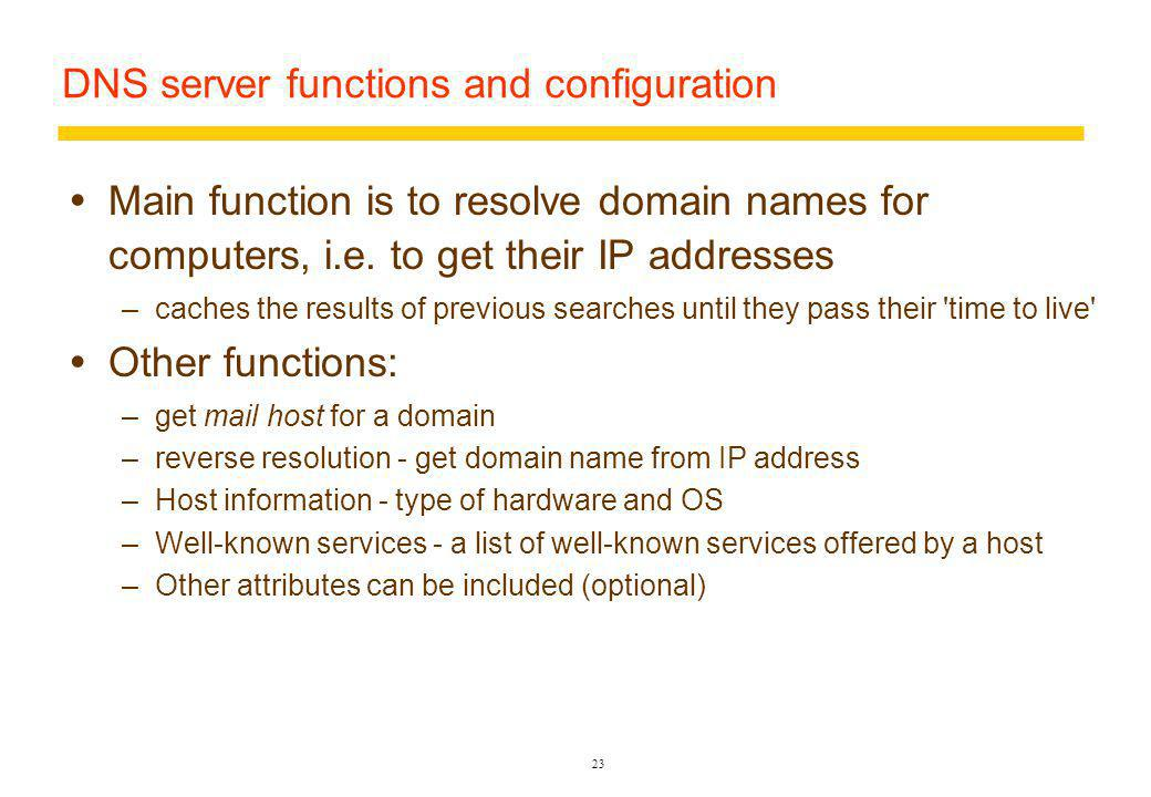 23 DNS server functions and configuration Main function is to resolve domain names for computers, i.e.