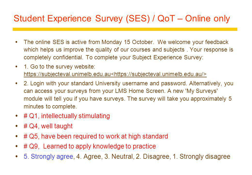 Student Experience Survey (SES) / QoT – Online only The online SES is active from Monday 15 October.