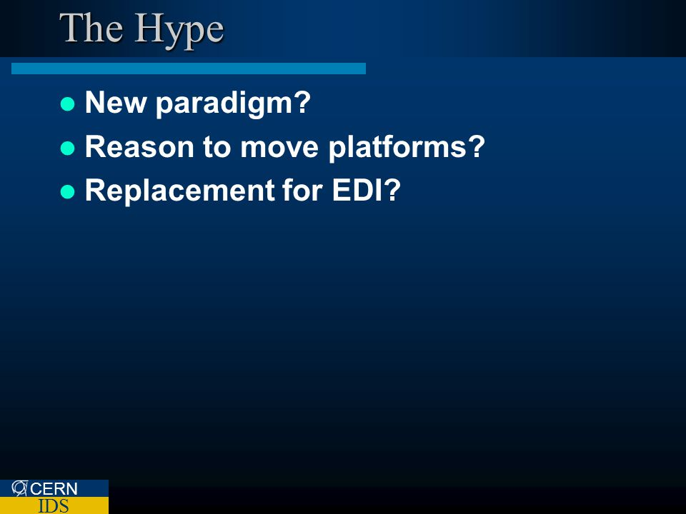 CERN IDS The Hype New paradigm Reason to move platforms Replacement for EDI