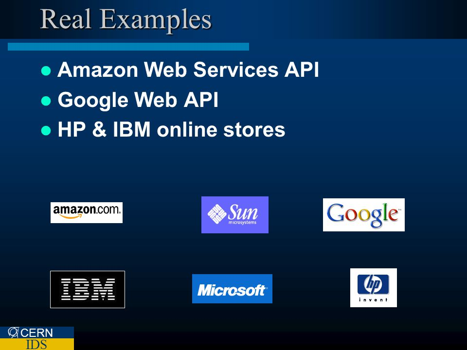 CERN IDS Real Examples Amazon Web Services API Google Web API HP & IBM online stores