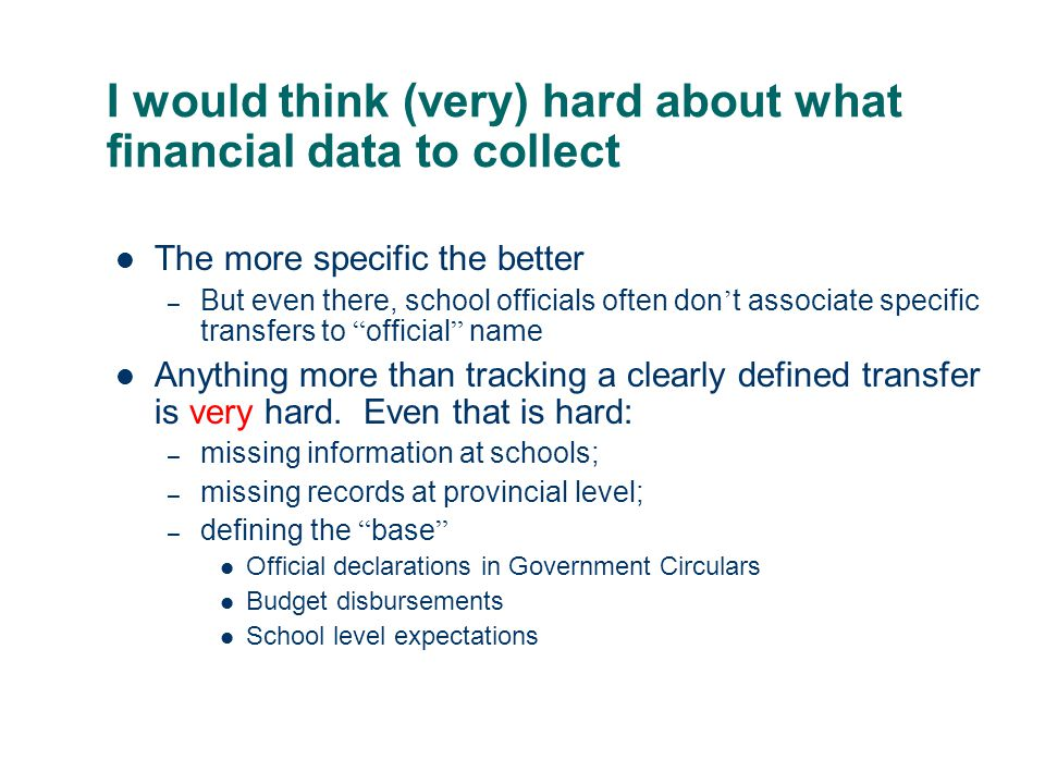 I would think (very) hard about what financial data to collect The more specific the better – But even there, school officials often don t associate specific transfers to official name Anything more than tracking a clearly defined transfer is very hard.