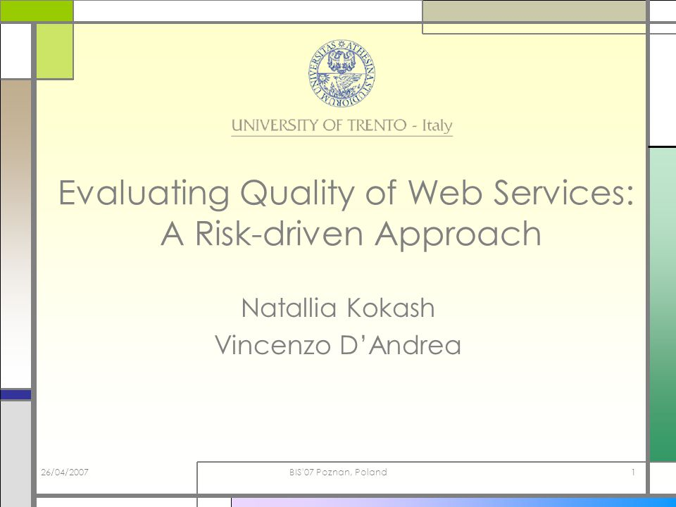 26/04/2007BIS 07 Poznan, Poland1 Evaluating Quality of Web Services: A Risk-driven Approach Natallia Kokash Vincenzo DAndrea