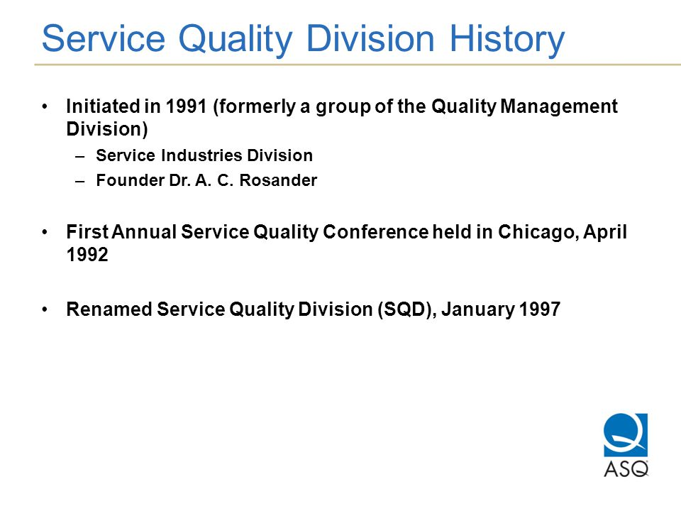 Service Quality Division History Initiated in 1991 (formerly a group of the Quality Management Division) –Service Industries Division –Founder Dr.