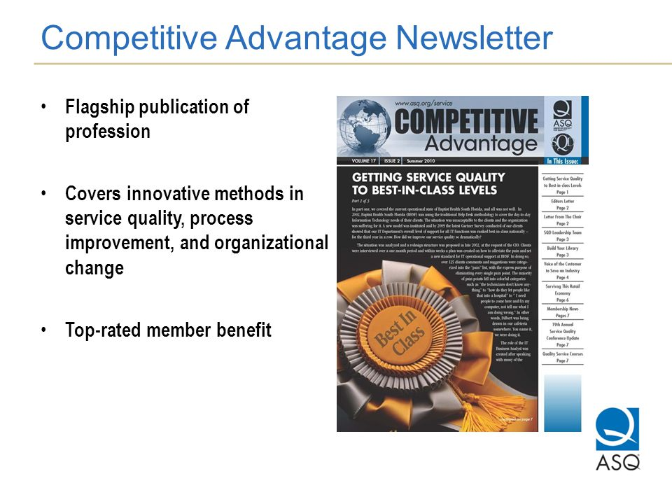 Competitive Advantage Newsletter Flagship publication of profession Covers innovative methods in service quality, process improvement, and organizational change Top-rated member benefit
