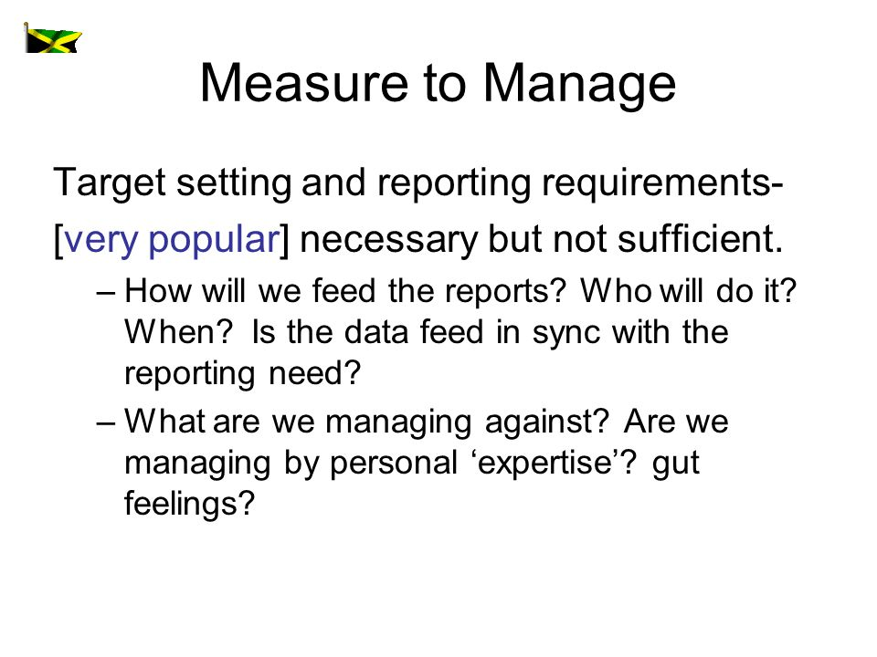 Measure to Manage Target setting and reporting requirements- [very popular] necessary but not sufficient.