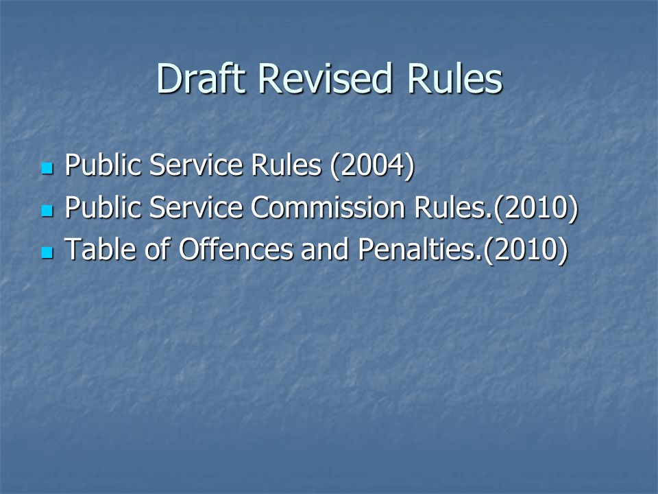 Draft Revised Rules Public Service Rules (2004) Public Service Rules (2004) Public Service Commission Rules.(2010) Public Service Commission Rules.(2010) Table of Offences and Penalties.(2010) Table of Offences and Penalties.(2010)