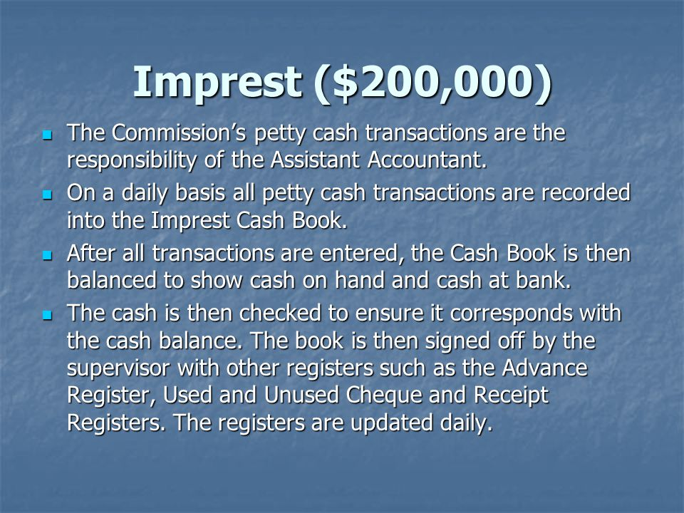 Imprest ($200,000) Imprest ($200,000) The Commissions petty cash transactions are the responsibility of the Assistant Accountant.