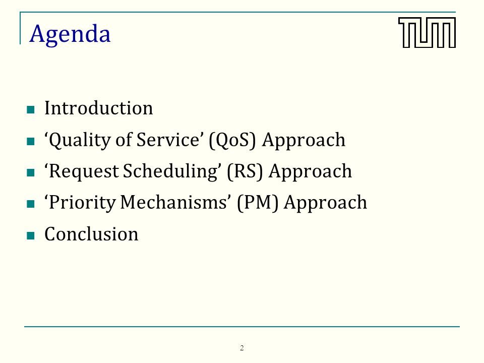 2 Agenda Introduction Quality of Service (QoS) Approach Request Scheduling (RS) Approach Priority Mechanisms (PM) Approach Conclusion