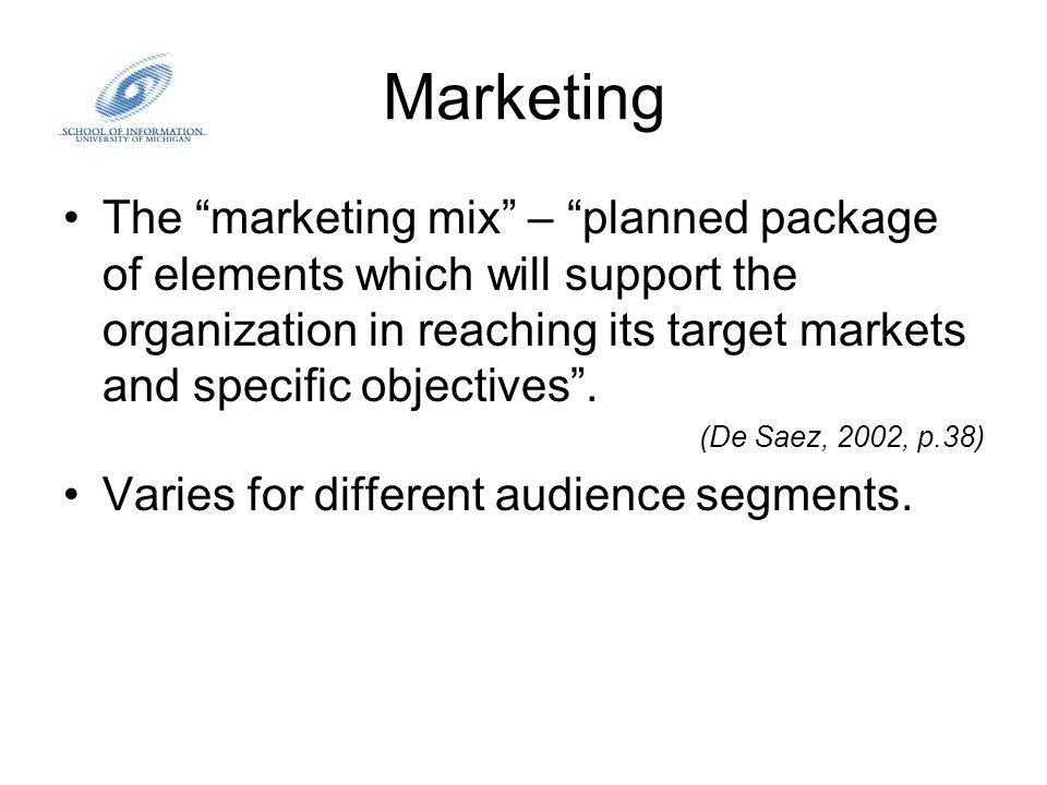 Marketing The marketing mix – planned package of elements which will support the organization in reaching its target markets and specific objectives.