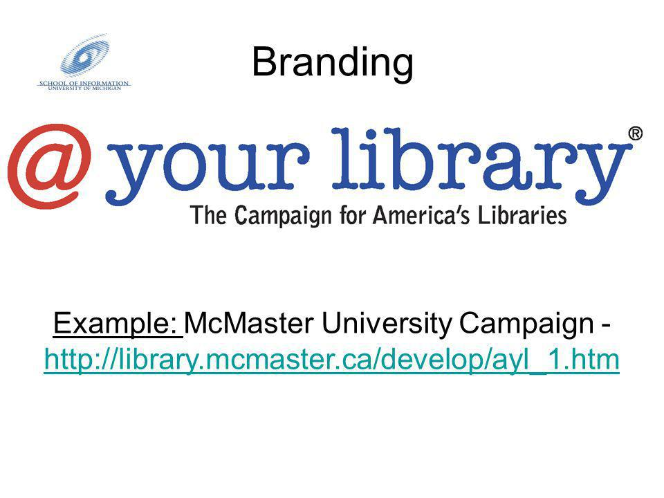 Branding Example: McMaster University Campaign - http://library.mcmaster.ca/develop/ayl_1.htm http://library.mcmaster.ca/develop/ayl_1.htm
