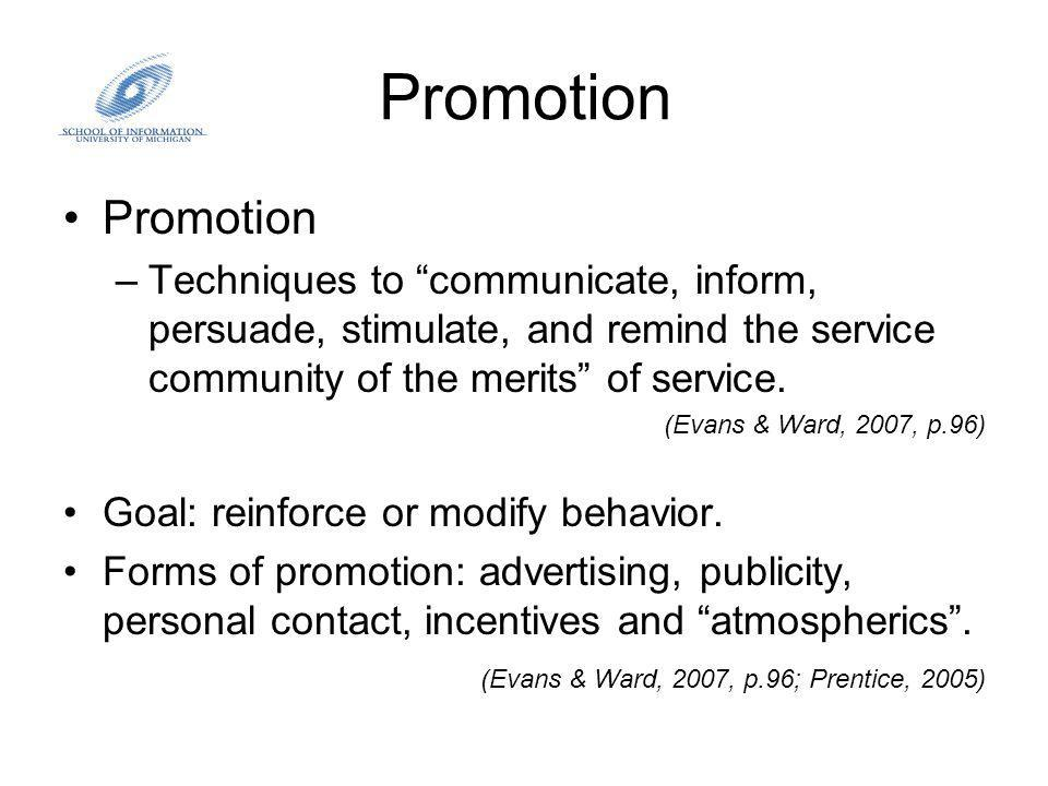 Promotion –Techniques to communicate, inform, persuade, stimulate, and remind the service community of the merits of service.