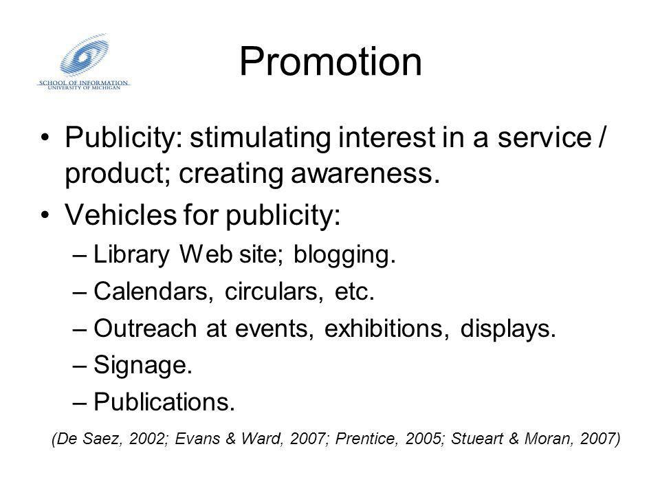 Promotion Publicity: stimulating interest in a service / product; creating awareness.