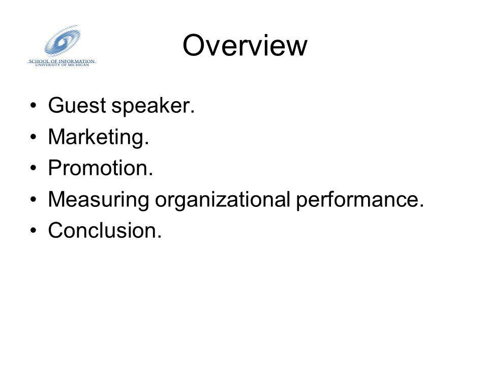 Overview Guest speaker. Marketing. Promotion. Measuring organizational performance. Conclusion.