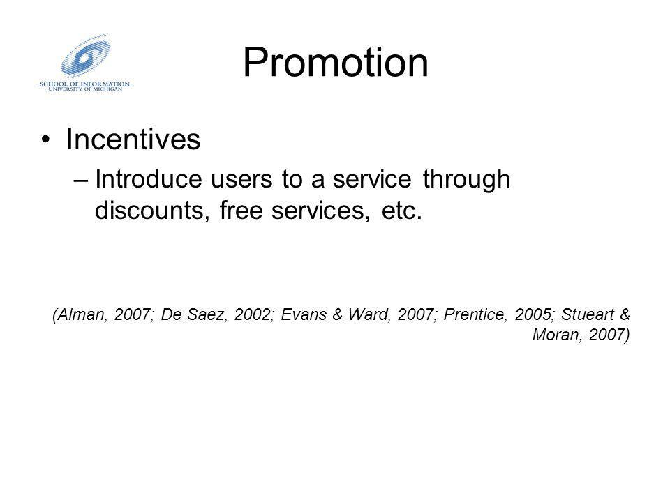Promotion Incentives –Introduce users to a service through discounts, free services, etc.