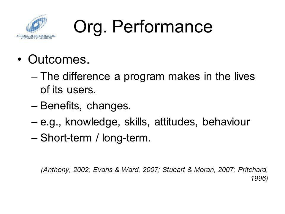 Org. Performance Outcomes. –The difference a program makes in the lives of its users.