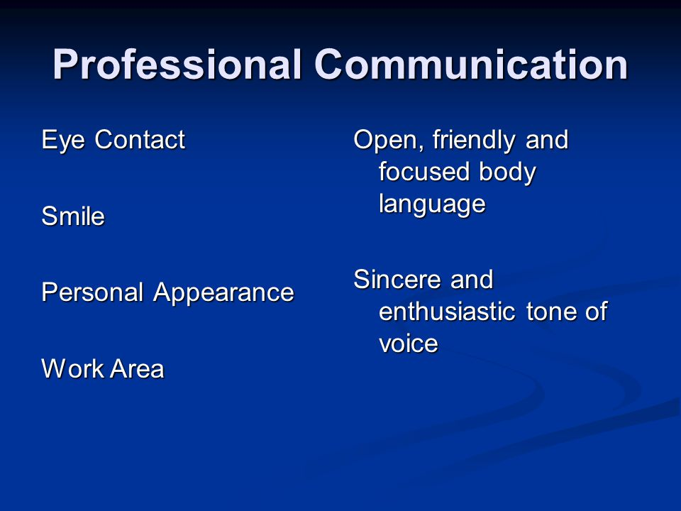 Professional Communication Eye Contact Smile Personal Appearance Work Area Open, friendly and focused body language Sincere and enthusiastic tone of voice