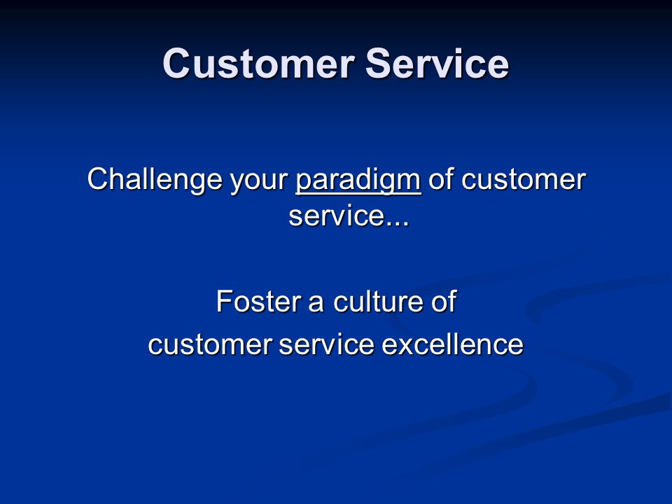 Customer Service Challenge your paradigm of customer service...
