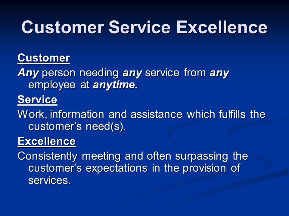 Customer Service Excellence Customer Any person needing any service from any employee at anytime.