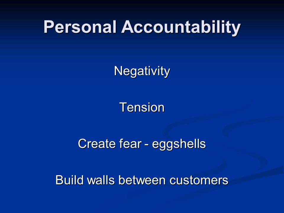 Personal Accountability NegativityTension Create fear - eggshells Build walls between customers