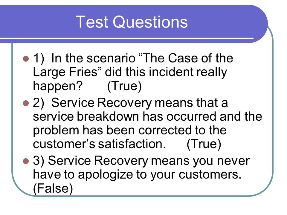 Test Questions 1) In the scenario The Case of the Large Fries did this incident really happen.