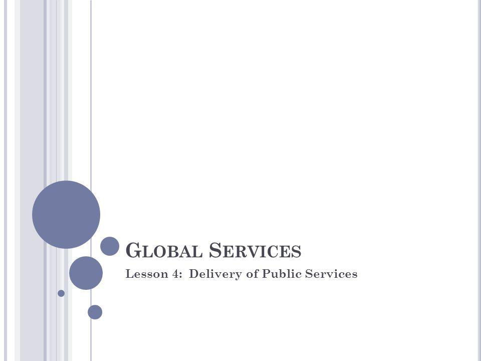 G LOBAL S ERVICES Lesson 4: Delivery of Public Services
