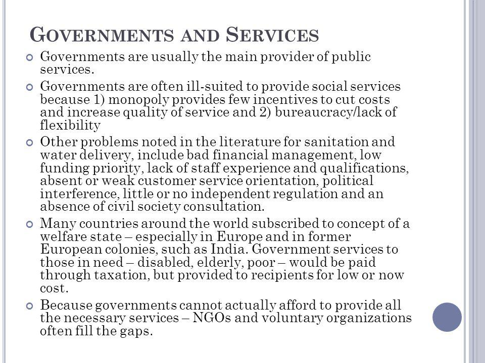 G OVERNMENTS AND S ERVICES Governments are usually the main provider of public services.