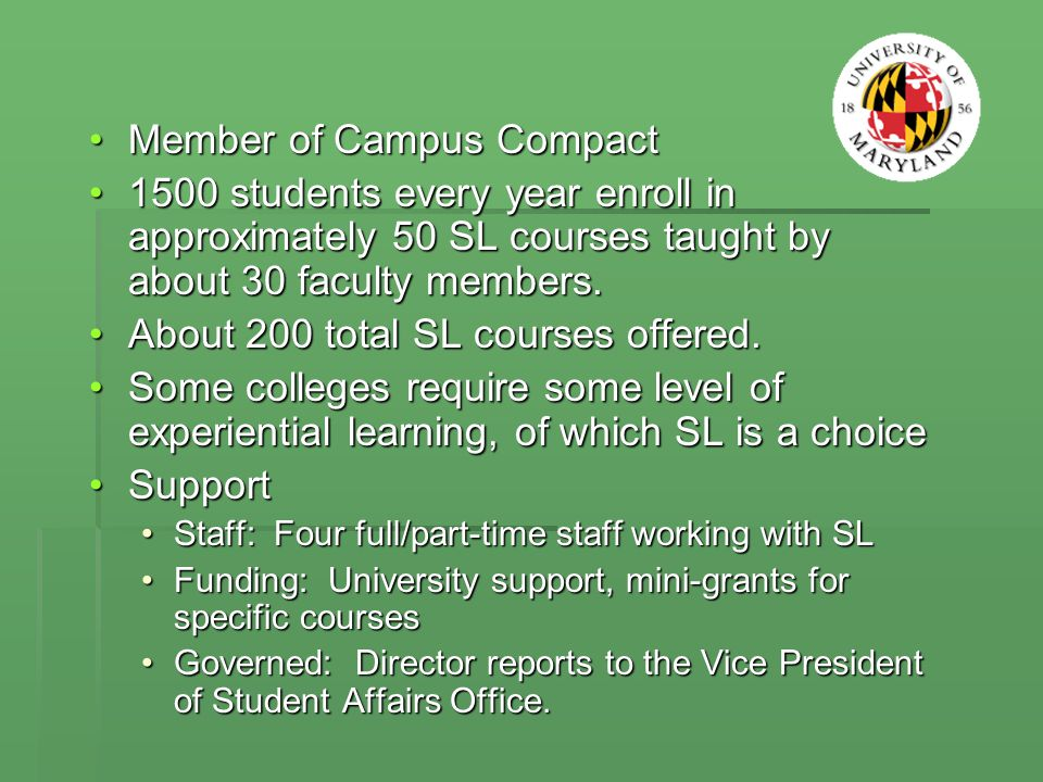 Member of Campus CompactMember of Campus Compact 1500 students every year enroll in approximately 50 SL courses taught by about 30 faculty members.1500 students every year enroll in approximately 50 SL courses taught by about 30 faculty members.
