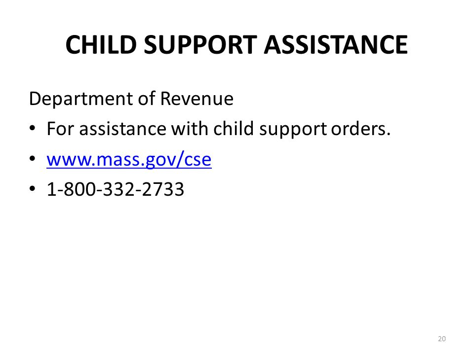 20 CHILD SUPPORT ASSISTANCE Department of Revenue For assistance with child support orders.