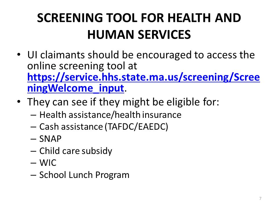 7 SCREENING TOOL FOR HEALTH AND HUMAN SERVICES UI claimants should be encouraged to access the online screening tool at https://service.hhs.state.ma.us/screening/Scree ningWelcome_input.