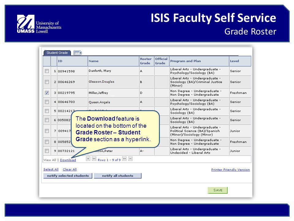ISIS Faculty Self Service Grade Roster The Download feature is located on the bottom of the Grade Roster – Student Grade section as a hyperlink.