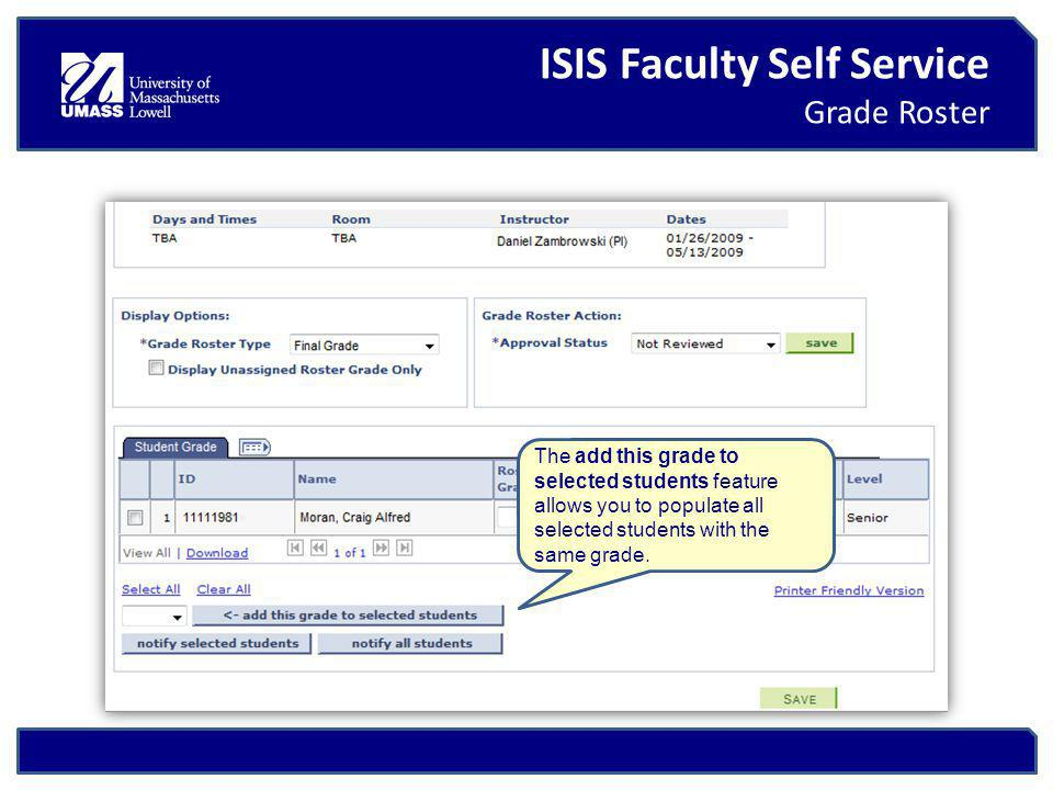 ISIS Faculty Self Service Grade Roster The add this grade to selected students feature allows you to populate all selected students with the same grade.