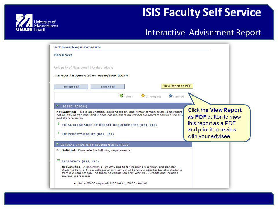 ISIS Faculty Self Service Interactive Advisement Report Click the View Report as PDF button to view this report as a PDF and print it to review with your advisee.