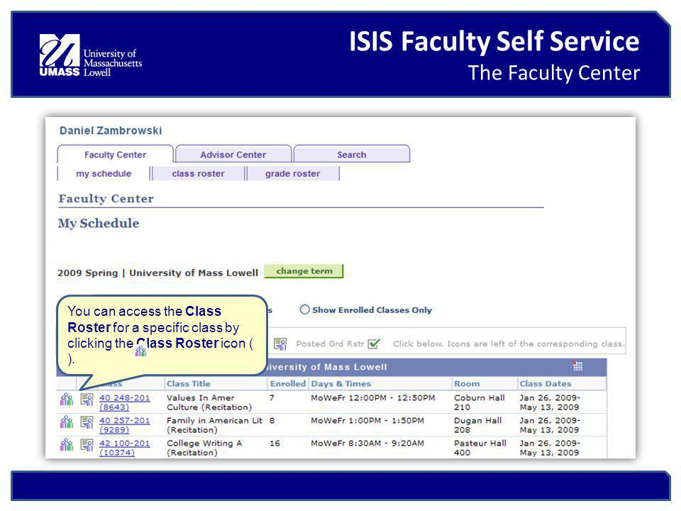 ISIS Faculty Self Service The Faculty Center You can access the Class Roster for a specific class by clicking the Class Roster icon ( ).