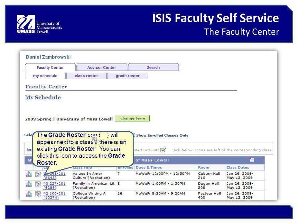 ISIS Faculty Self Service The Faculty Center The Grade Roster icon ( ) will appear next to a class if there is an existing Grade Roster.
