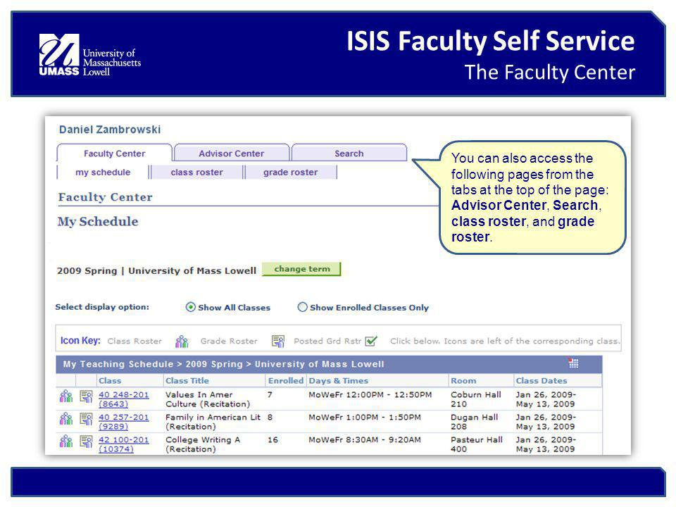 ISIS Faculty Self Service The Faculty Center You can also access the following pages from the tabs at the top of the page: Advisor Center, Search, class roster, and grade roster.