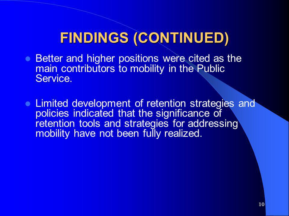 10 FINDINGS (CONTINUED) Better and higher positions were cited as the main contributors to mobility in the Public Service.