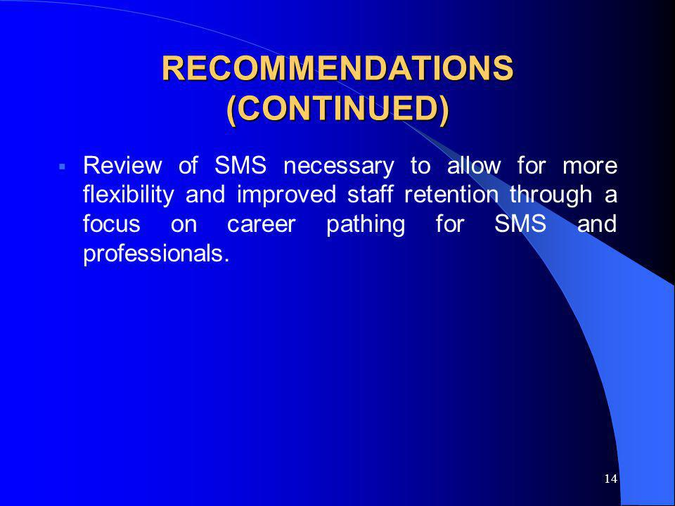 14 RECOMMENDATIONS (CONTINUED) Review of SMS necessary to allow for more flexibility and improved staff retention through a focus on career pathing for SMS and professionals.