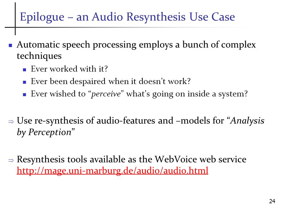 Epilogue – an Audio Resynthesis Use Case Automatic speech processing employs a bunch of complex techniques Ever worked with it.