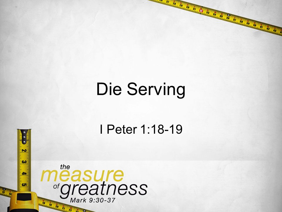 Die Serving I Peter 1:18-19
