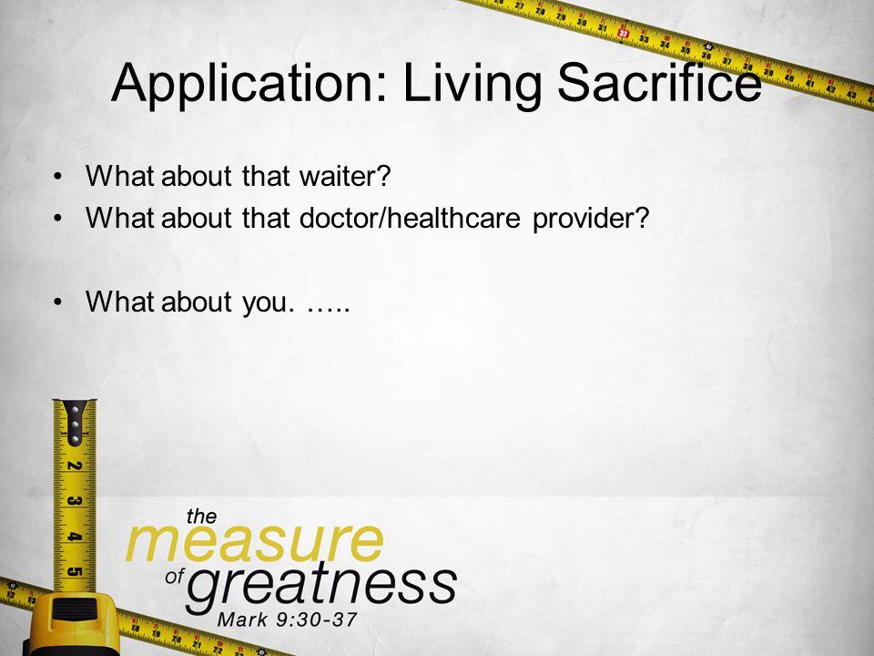 Application: Living Sacrifice What about that waiter.