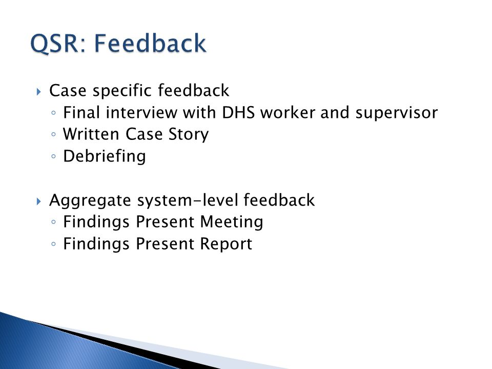 Case specific feedback Final interview with DHS worker and supervisor Written Case Story Debriefing Aggregate system-level feedback Findings Present Meeting Findings Present Report